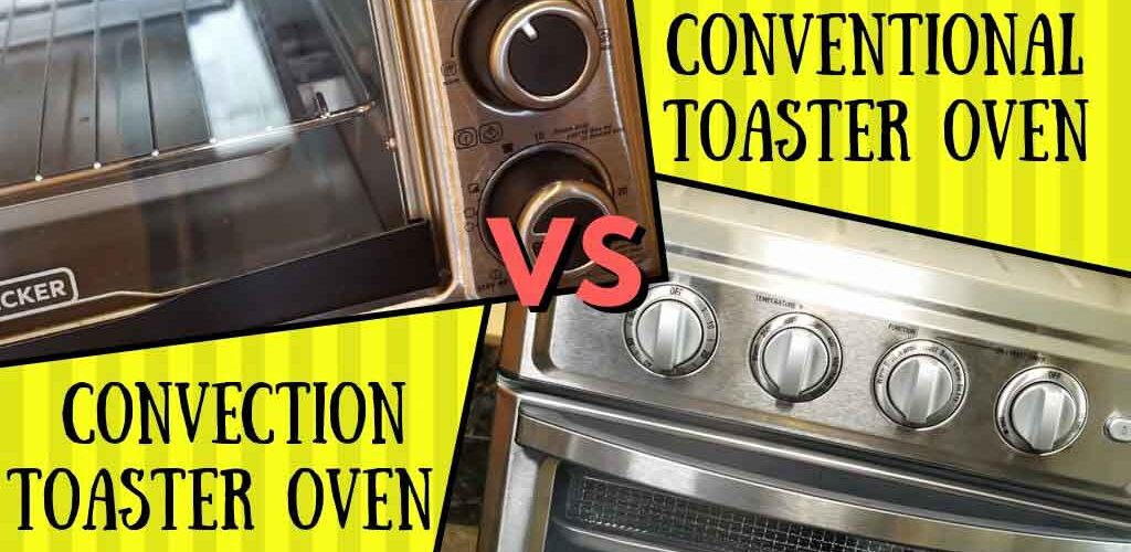 Convection toaster oven vs conventional toaster oven