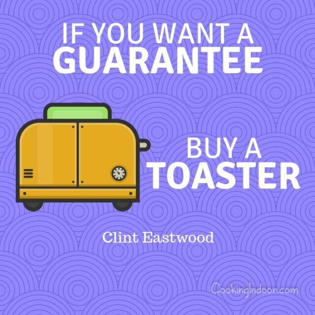 """If you want a guarantee, buy a toaster."" – Clint Eastwood"